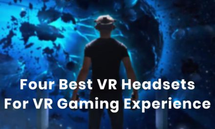 The Four Best VR Headsets For Remarkable VR Gaming Experience